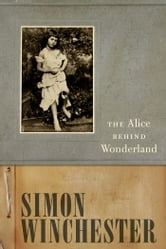 The Alice Behind Wonderland ebook by Simon Winchester