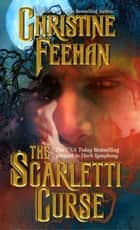The Scarletti Curse ebook by Christine Feehan