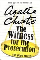 The Witness for the Prosecution and Other Stories ebook by Agatha Christie