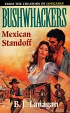 Bushwhackers 05: Mexican Standoff ebook by B. J. Lanagan