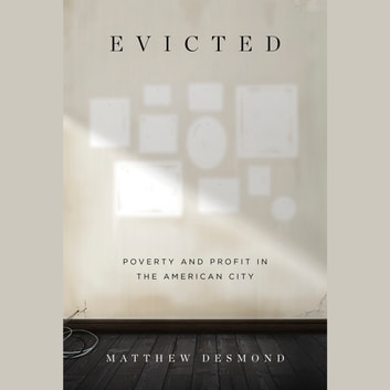 Evicted - Poverty and Profit in the American City audiobook by Matthew Desmond