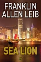 Sea Lion ebook by Franklin Allen Leib