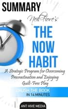 Neil Fiore's The Now Habit: A strategic Program for Overcoming Procrastination and Enjoying Guilt –Free Play Summary ebook by Ant Hive Media