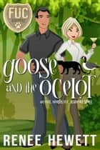 Goose and the Ocelot ebook by Renee Hewett