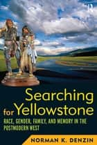 Searching for Yellowstone ebook by Norman K Denzin