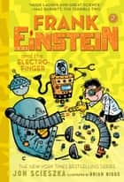 Frank Einstein and the Electro-Finger (Frank Einstein series #2) - Book Two eBook by Jon Scieszka, Brian Biggs