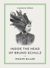 Inside the Head of Bruno Schulz ebook by Maxim Biller