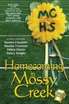Homecoming In Mossy Creek ebook by Debra Dixon, Sandra Chastain, Martha Crockett, Nancy Knight, Brenna Crowder, Darcy Crowder, Susan Goggins, Maureen Hardegree, Carolyn McSparren, Beta Platas