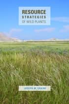 Resource Strategies of Wild Plants ebook by Joseph M. Craine