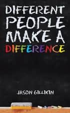 Different People Make a Difference ebook by Jason Gillikin