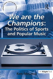 We are the Champions: The Politics of Sports and Popular Music ebook by Ken McLeod