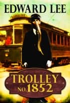 Trolley No. 1852 ebook by Edward Lee