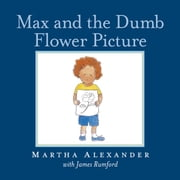 Max and the Dumb Flower Picture ebook by Alexander, Martha