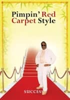 Pimpin' Red Carpet Style ebook by SUCCESS