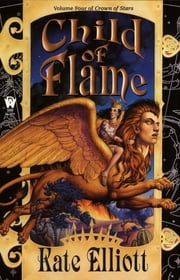 Child of Flame - Crown of Stars # 4 ebook by Kate Elliott