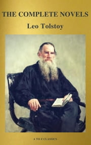 The Complete Novels of Leo Tolstoy (Active TOC) (A to Z Classics) ebook by Leo Tolstoy, A to Z Classics