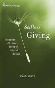 Selfless Giving: The Most Effective Form of Islamic Dawah ebook by Ikram Kurdi