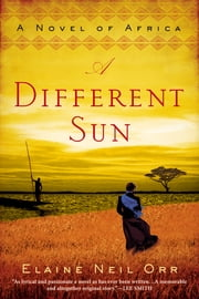 A Different Sun - A Novel of Africa ebook by Elaine Neil Orr
