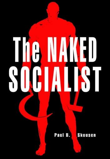 The Naked Socialist ebook by Paul B. Skousen