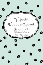 A Yacht Voyage Round England ebook by William Henry Giles Kingston