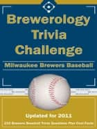Brewerology Trivia Challenge: Milwaukee Brewers Baseball ebook by Kick The Ball