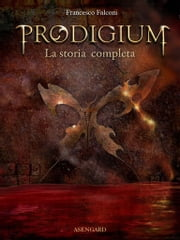 Prodigium - La storia completa eBook by Francesco Falconi