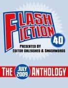 Flash Fiction 40 Anthology: July 2009 ebook by Flash Fiction 40