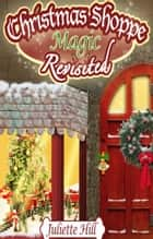 Christmas Shoppe Magic Revisited ebook by Juliette Hill