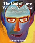 The God of Love Will See You Now ebook by Anthony Schmitz