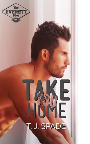Take You Home (The Everett Files Book 3) ebook by T.J. Spade