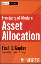 Frontiers of Modern Asset Allocation ebook by Paul D. Kaplan, Laurence B. Siegel