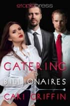 Catering to Billionaires ebook by