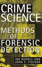 Crime Science - Methods of Forensic Detection ebook by Joe Nickell, John F. Fischer