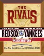 The Rivals ebook by The New York Times,The Boston Globe,Dan Shaughnessy,Robert Lipsyte,Harvey Araton,Tyler Kepner,Dave Anderson,George Vecsey,Bob Ryan,Jackie McMullan