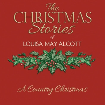 A Country Christmas audiobook by Louisa May Alcott
