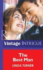 The Best Man (Mills & Boon Vintage Intrigue) ebook by Linda Turner