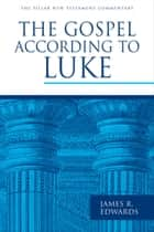 The Gospel according to Luke ebook by James R. Edwards