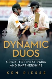 Dynamic Duos: Cricket's Finest Pairs and Partnerships ebook by Ken Piesse, Matthew Hayden