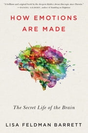 How Emotions Are Made - The Secret Life of the Brain ebook by Kobo.Web.Store.Products.Fields.ContributorFieldViewModel