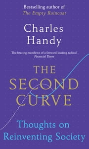 The Second Curve - Thoughts on Reinventing Society ebook by Charles Handy