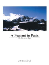 A Peasant in Paris - The Edelweiss Saga ebook by Jan Grevstad