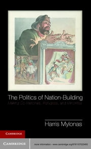 The Politics of Nation-Building - Making Co-Nationals, Refugees, and Minorities ebook by Professor Harris Mylonas