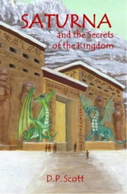 Saturna and the Secrets of the Kingdom ebook by DP Scott