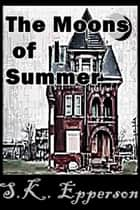 The Moons of Summer ebook by S.K. Epperson