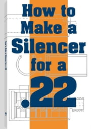 How To Make A Silencer For A .22 ebook by Anonymous
