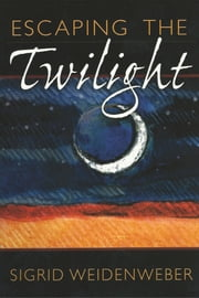 Escaping the Twilight ebook by Sigrid Weidenweber