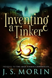 Inventing a Tinker - Short story prequel ebook by J.S. Morin