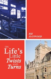 On Life's Little Twists and Turns ebook by Bill Haywood