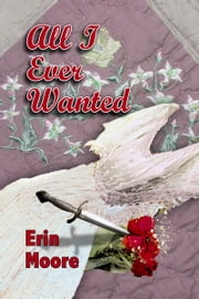 All I Ever Wanted ebook by Erin Moore