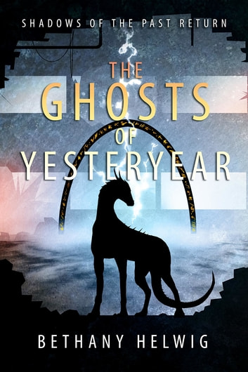 The Ghosts of Yesteryear ebook by Bethany Helwig